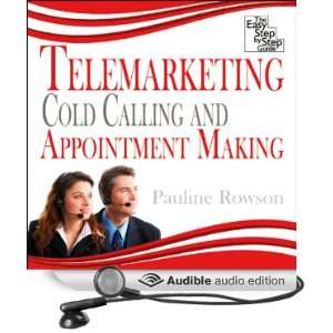 Telemarketing, Cold Calling and Appointment Making The Easy Step by