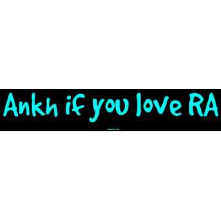 Ankh if you love RA Large Bumper Sticker Automotive